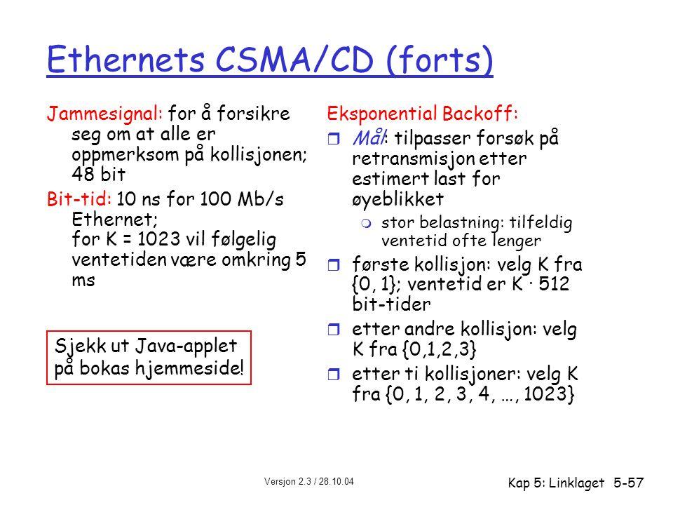 Versjon 2.3 / 28.10.04 Kap 5: Linklaget5-57 Ethernets CSMA/CD (forts) Jammesignal: for å forsikre seg om at alle er oppmerksom på kollisjonen; 48 bit