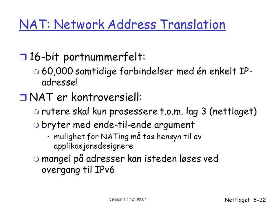 Versjon 1.1 / 24.09.07 Nettlaget6-22 NAT: Network Address Translation r 16-bit portnummerfelt: m 60,000 samtidige forbindelser med én enkelt IP- adres