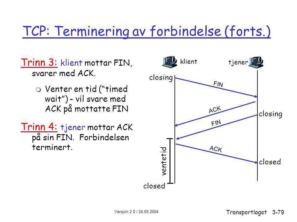 Versjon 2.0 / 24.09.2004 Transportlaget3-79 TCP: Terminering av forbindelse (forts.) Trinn 3: klient mottar FIN, svarer med ACK.