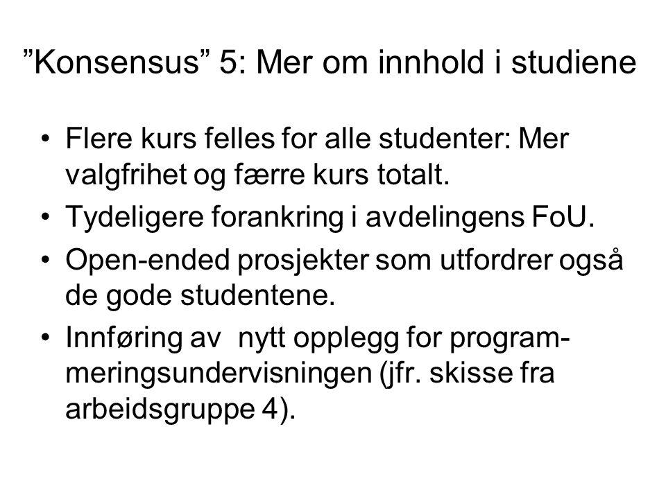 """""""Konsensus"""" 5: Mer om innhold i studiene Flere kurs felles for alle studenter: Mer valgfrihet og færre kurs totalt. Tydeligere forankring i avdelingen"""