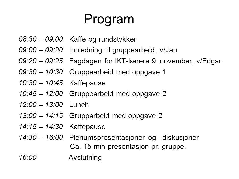 Program 08:30 – 09:00 Kaffe og rundstykker 09:00 – 09:20 Innledning til gruppearbeid, v/Jan 09:20 – 09:25 Fagdagen for IKT-lærere 9.