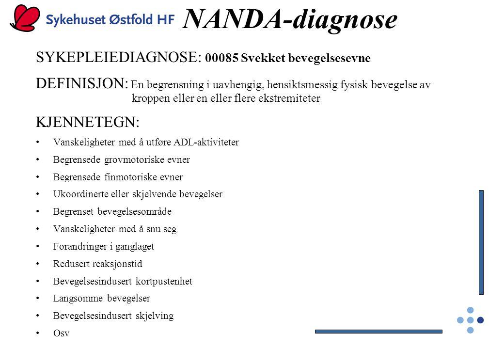 NANDA-diagnose SYKEPLEIEDIAGNOSE: 00085 Svekket bevegelsesevne DEFINISJON: En begrensning i uavhengig, hensiktsmessig fysisk bevegelse av kroppen elle