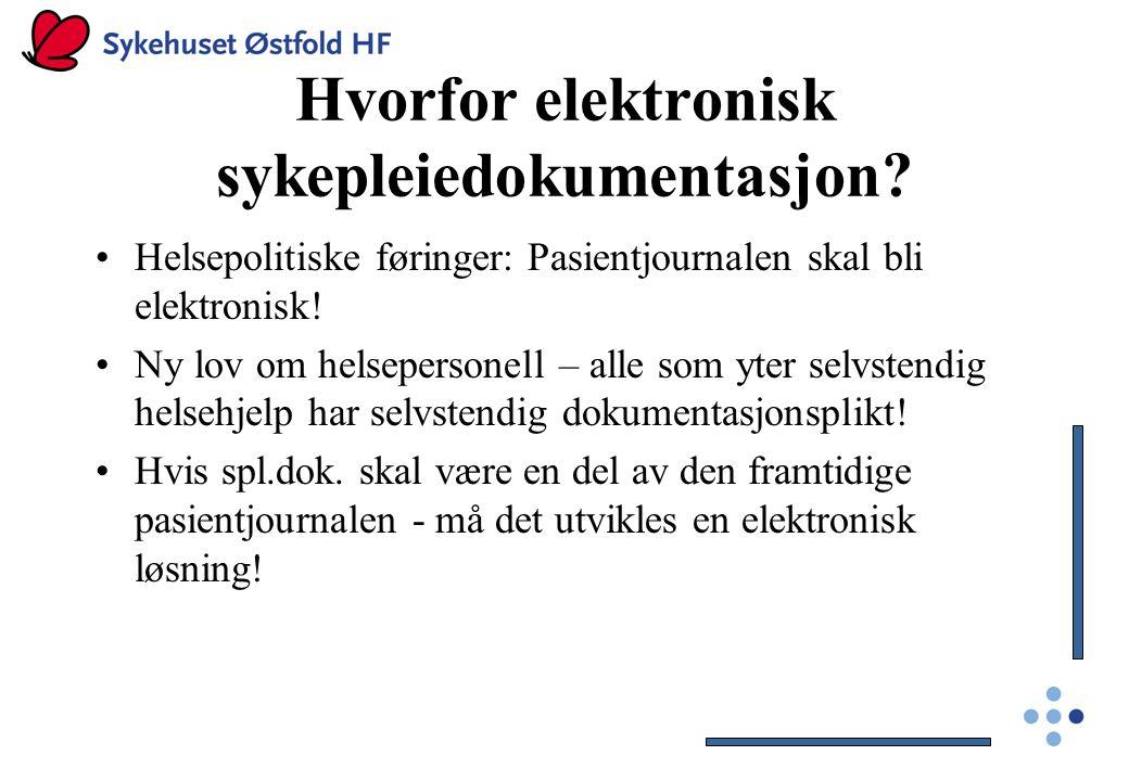 Hvorfor elektronisk sykepleiedokumentasjon? Helsepolitiske føringer: Pasientjournalen skal bli elektronisk! Ny lov om helsepersonell – alle som yter s