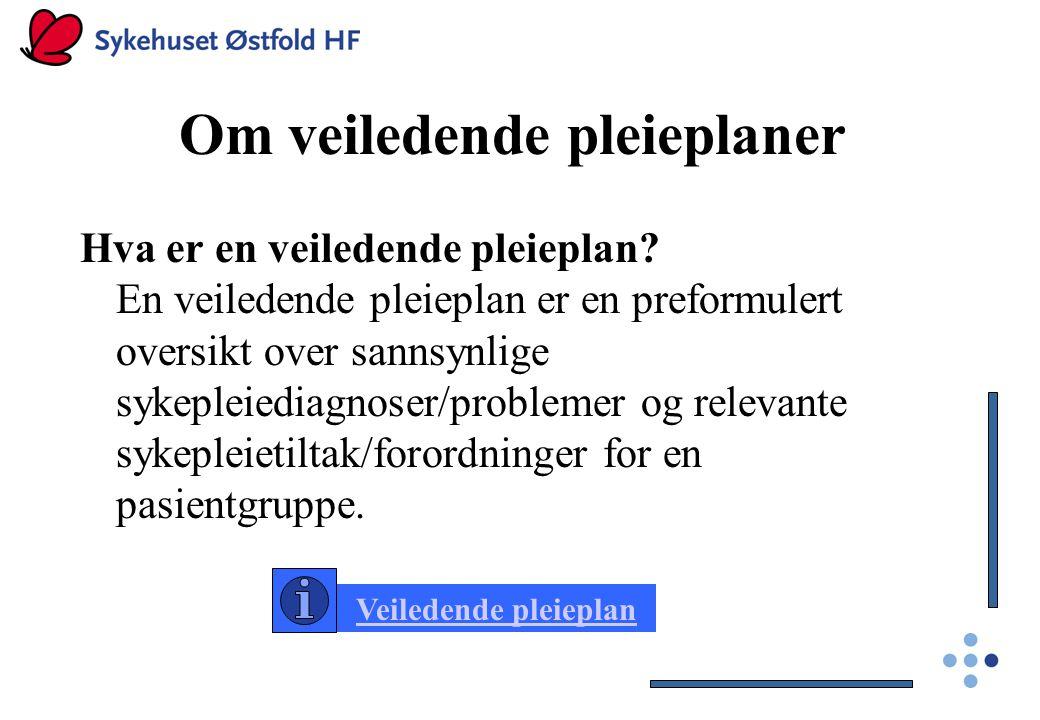 Om veiledende pleieplaner Hva er en veiledende pleieplan? En veiledende pleieplan er en preformulert oversikt over sannsynlige sykepleiediagnoser/prob