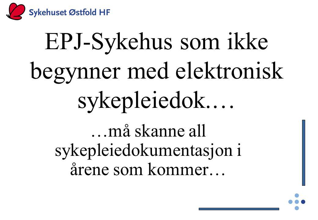 EPJ-Sykehus som ikke begynner med elektronisk sykepleiedok.… …må skanne all sykepleiedokumentasjon i årene som kommer…