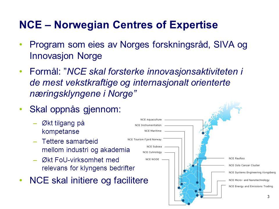 NCE – Norwegian Centres of Expertise Program som eies av Norges forskningsråd, SIVA og Innovasjon Norge Formål: NCE skal forsterke innovasjonsaktiviteten i de mest vekstkraftige og internasjonalt orienterte næringsklyngene i Norge Skal oppnås gjennom: –Økt tilgang på kompetanse –Tettere samarbeid mellom industri og akademia –Økt FoU-virksomhet med relevans for klyngens bedrifter NCE skal initiere og facilitere 3
