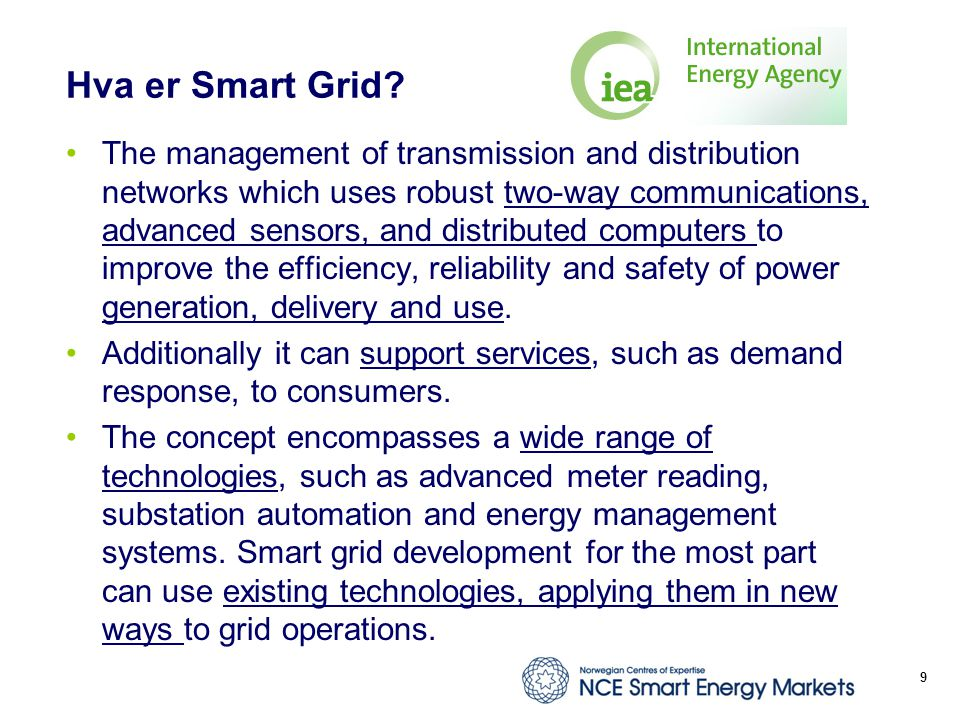 Hva er Smart Grid? The management of transmission and distribution networks which uses robust two-way communications, advanced sensors, and distribute