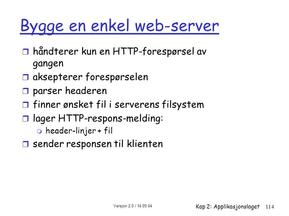 Versjon 2.0 / 14.09.04 Kap 2: Applikasjonslaget114 Bygge en enkel web-server r håndterer kun en HTTP-forespørsel av gangen r aksepterer forespørselen