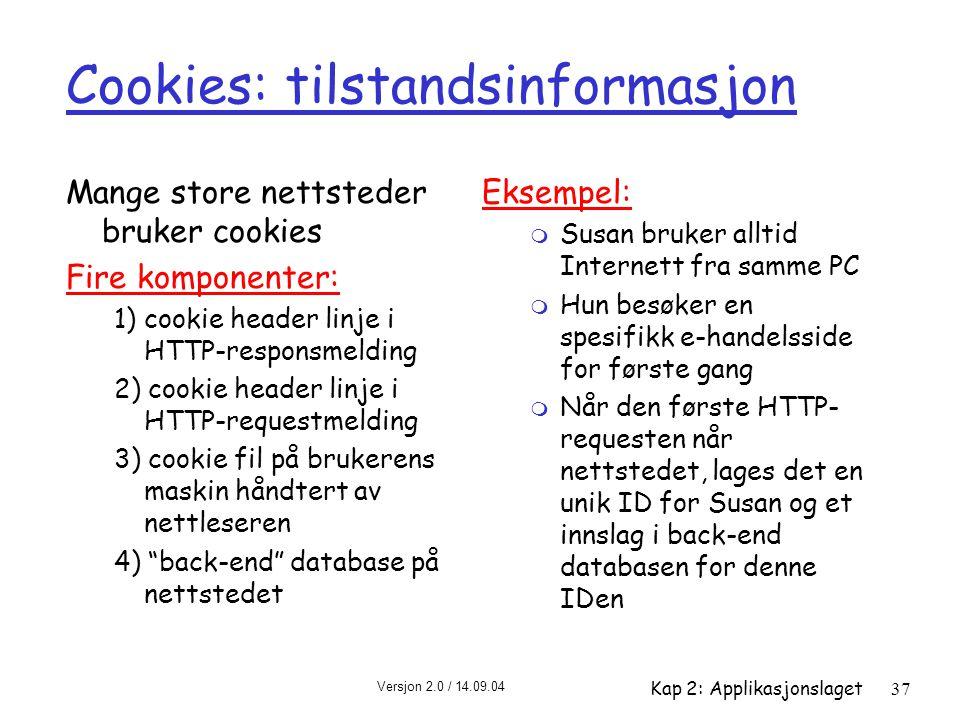 Versjon 2.0 / 14.09.04 Kap 2: Applikasjonslaget37 Cookies: tilstandsinformasjon Mange store nettsteder bruker cookies Fire komponenter: 1) cookie head