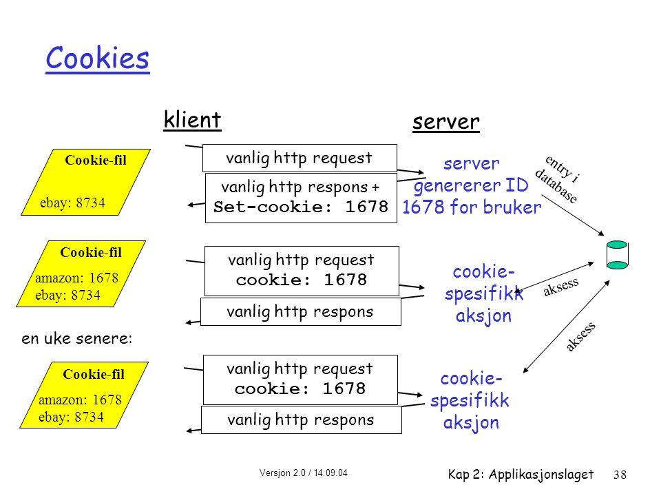 Versjon 2.0 / 14.09.04 Kap 2: Applikasjonslaget38 Cookies klient server vanlig http request vanlig http respons + Set-cookie: 1678 vanlig http request