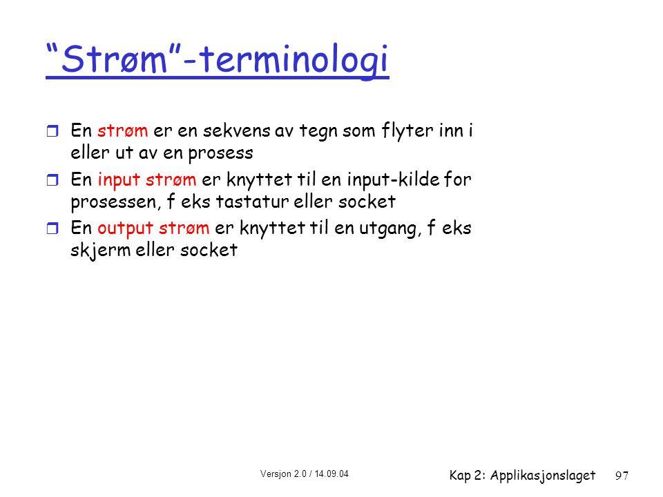 """Versjon 2.0 / 14.09.04 Kap 2: Applikasjonslaget97 """"Strøm""""-terminologi r En strøm er en sekvens av tegn som flyter inn i eller ut av en prosess r En in"""