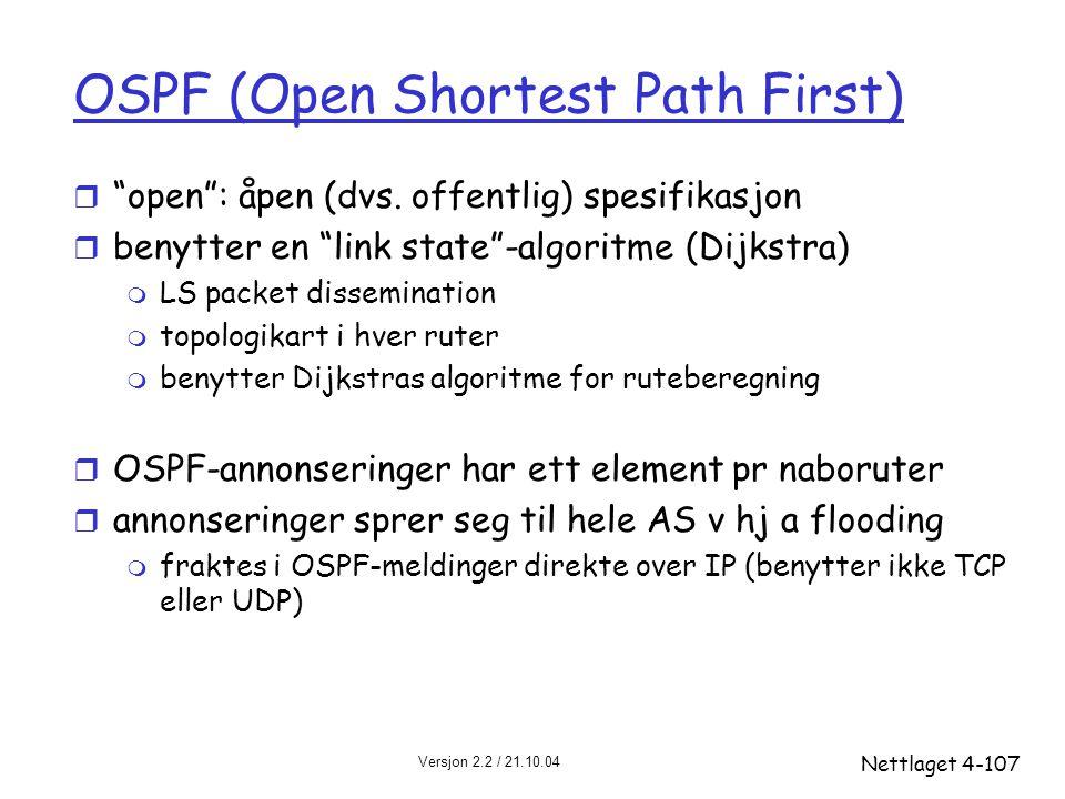 """Versjon 2.2 / 21.10.04 Nettlaget4-107 OSPF (Open Shortest Path First) r """"open"""": åpen (dvs. offentlig) spesifikasjon r benytter en """"link state""""-algorit"""