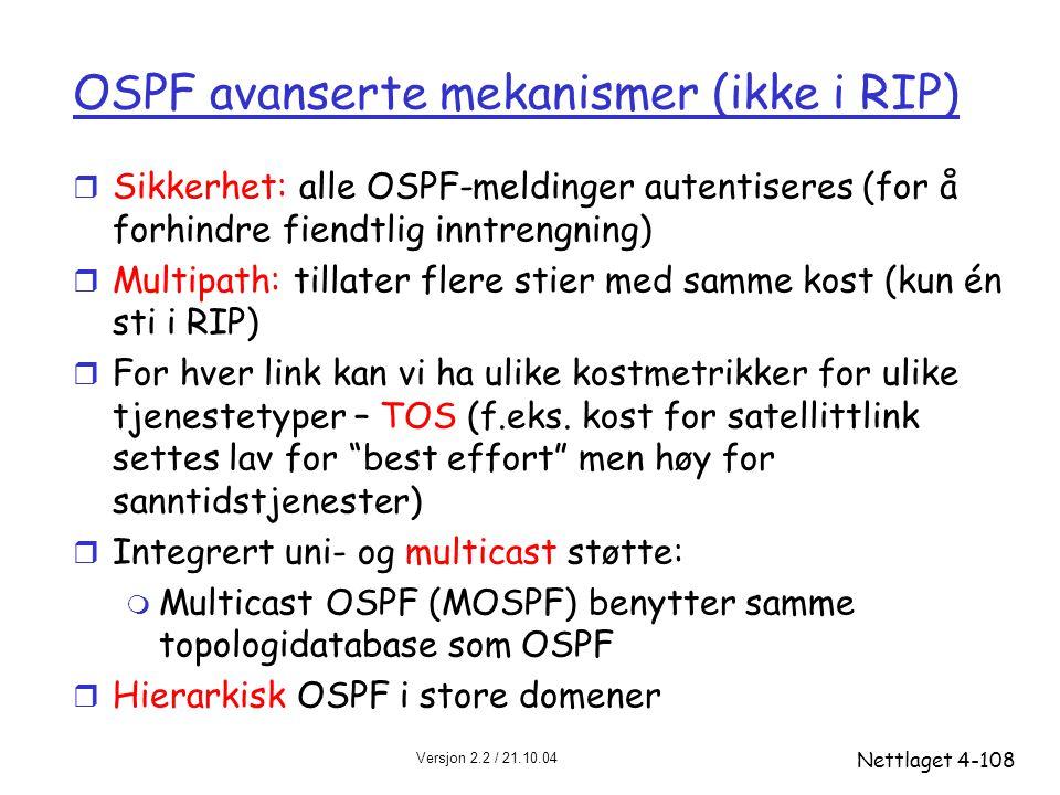 Versjon 2.2 / 21.10.04 Nettlaget4-108 OSPF avanserte mekanismer (ikke i RIP) r Sikkerhet: alle OSPF-meldinger autentiseres (for å forhindre fiendtlig