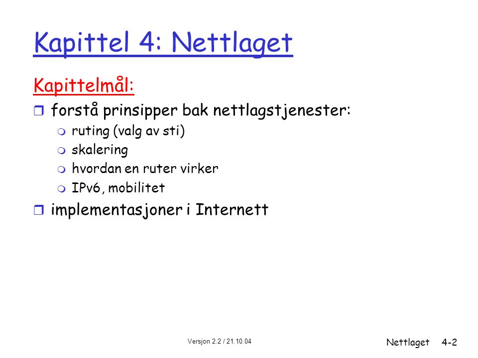 Versjon 2.2 / 21.10.04 Nettlaget4-2 Kapittel 4: Nettlaget Kapittelmål: r forstå prinsipper bak nettlagstjenester: m ruting (valg av sti) m skalering m