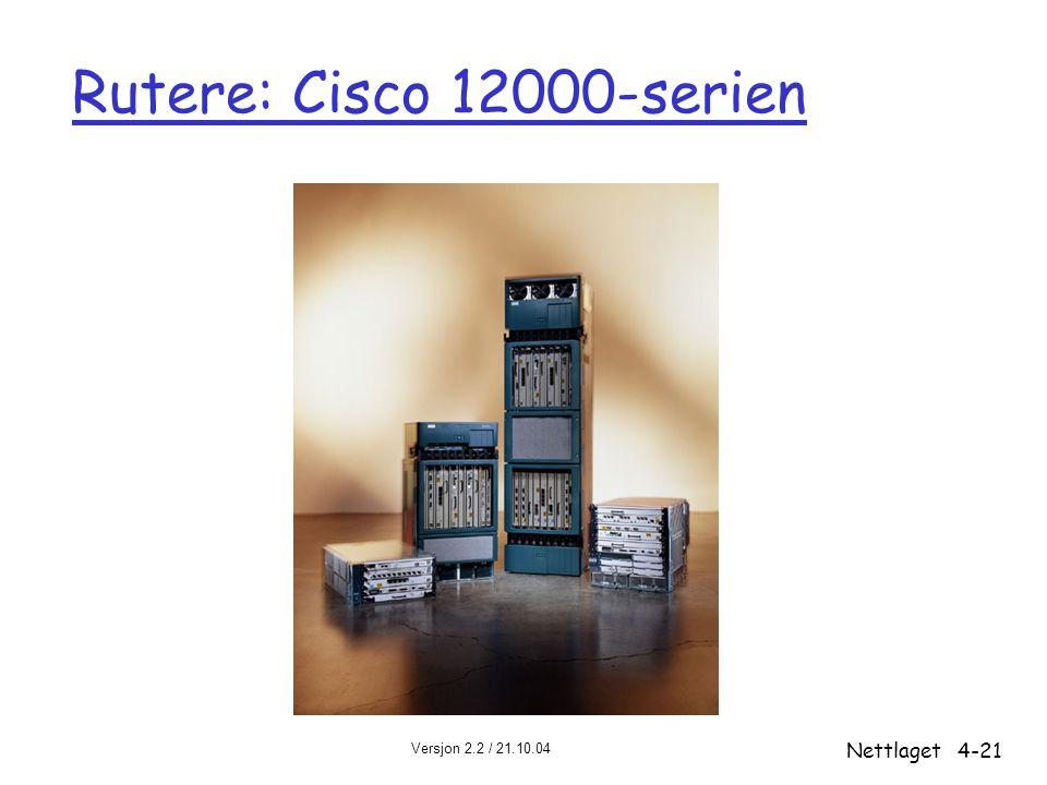 Versjon 2.2 / 21.10.04 Nettlaget4-21 Rutere: Cisco 12000-serien