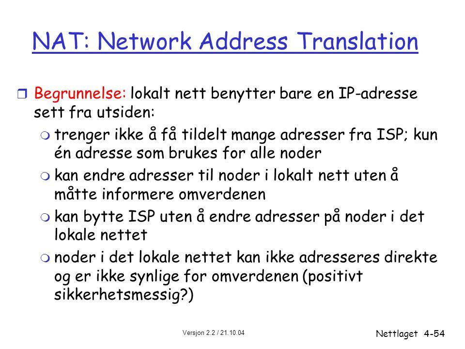 Versjon 2.2 / 21.10.04 Nettlaget4-54 NAT: Network Address Translation r Begrunnelse: lokalt nett benytter bare en IP-adresse sett fra utsiden: m treng