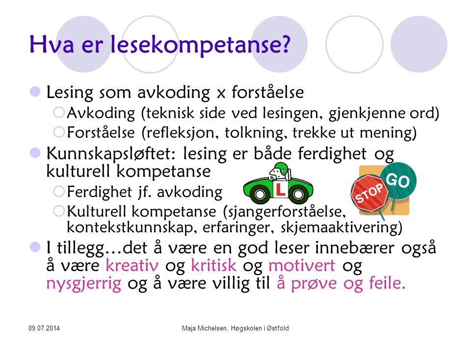 09.07.2014Maja Michelsen, Høgskolen i Østfold Hva er lesekompetanse? Lesing som avkoding x forståelse  Avkoding (teknisk side ved lesingen, gjenkjenn