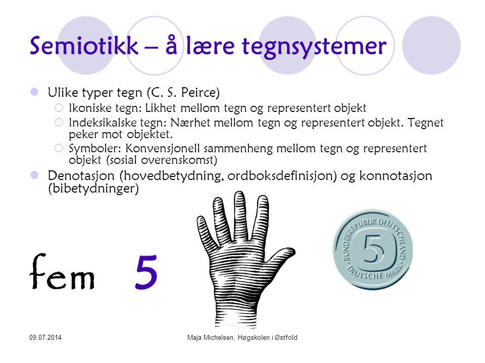 09.07.2014Maja Michelsen, Høgskolen i Østfold Semiotikk – å lære tegnsystemer Ulike typer tegn (C. S. Peirce)  Ikoniske tegn: Likhet mellom tegn og r