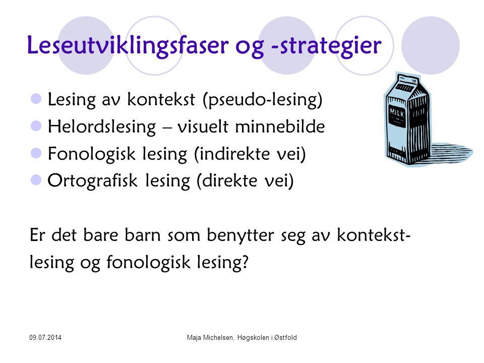 09.07.2014Maja Michelsen, Høgskolen i Østfold Leseutviklingsfaser og -strategier Lesing av kontekst (pseudo-lesing) Helordslesing – visuelt minnebilde