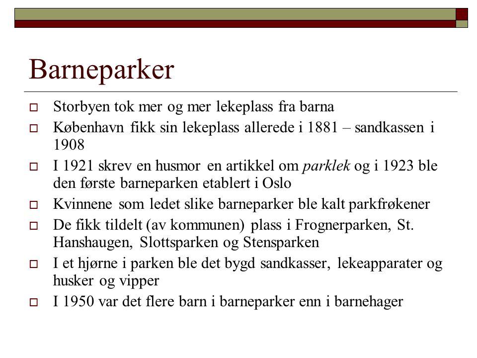 Barneparker  Storbyen tok mer og mer lekeplass fra barna  København fikk sin lekeplass allerede i 1881 – sandkassen i 1908  I 1921 skrev en husmor