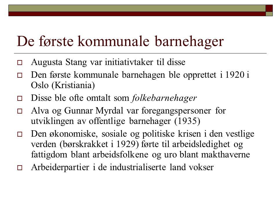 De første kommunale barnehager  Augusta Stang var initiativtaker til disse  Den første kommunale barnehagen ble opprettet i 1920 i Oslo (Kristiania)