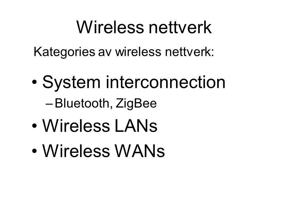 Wireless nettverk System interconnection –Bluetooth, ZigBee Wireless LANs Wireless WANs Kategories av wireless nettverk: