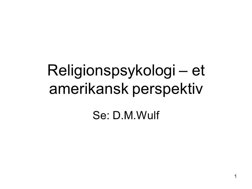 1 Religionspsykologi – et amerikansk perspektiv Se: D.M.Wulf