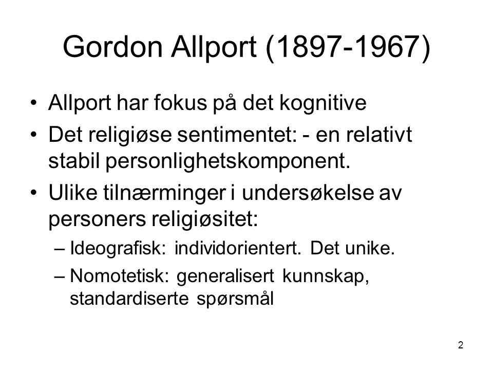 2 Gordon Allport (1897-1967) Allport har fokus på det kognitive Det religiøse sentimentet: - en relativt stabil personlighetskomponent.