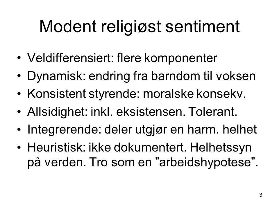 3 Modent religiøst sentiment Veldifferensiert: flere komponenter Dynamisk: endring fra barndom til voksen Konsistent styrende: moralske konsekv.