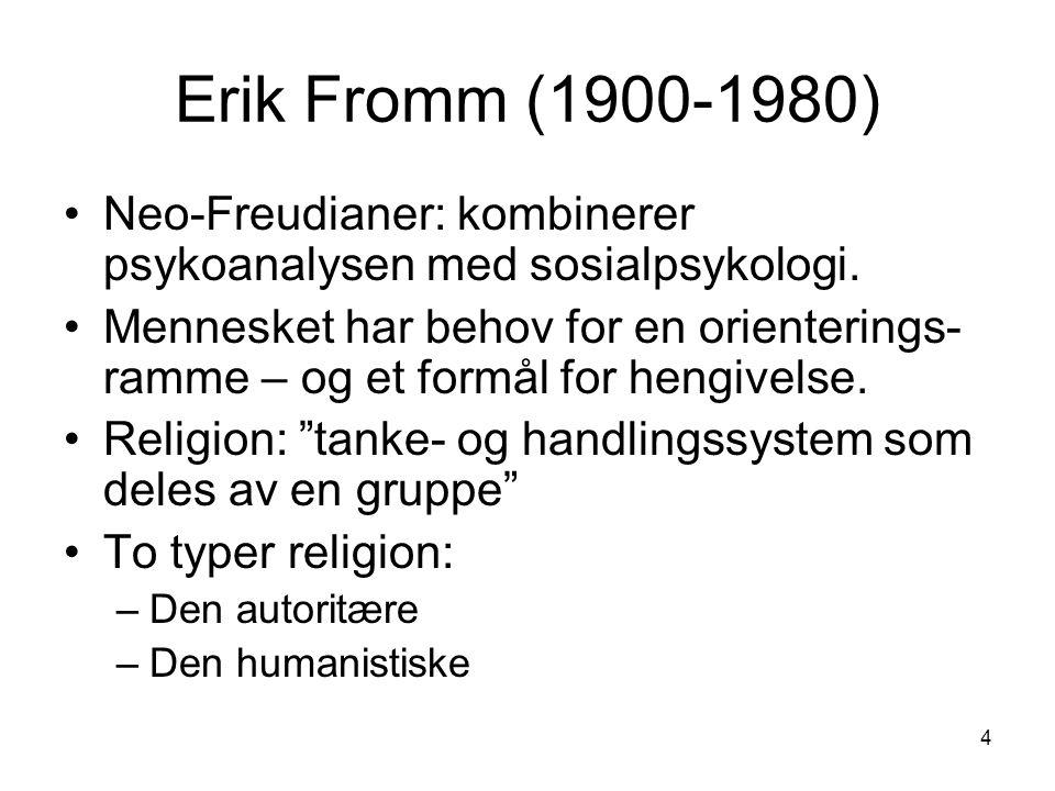 4 Erik Fromm (1900-1980) Neo-Freudianer: kombinerer psykoanalysen med sosialpsykologi.