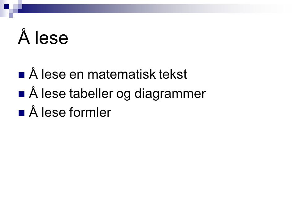 Å lese Å lese en matematisk tekst Å lese tabeller og diagrammer Å lese formler