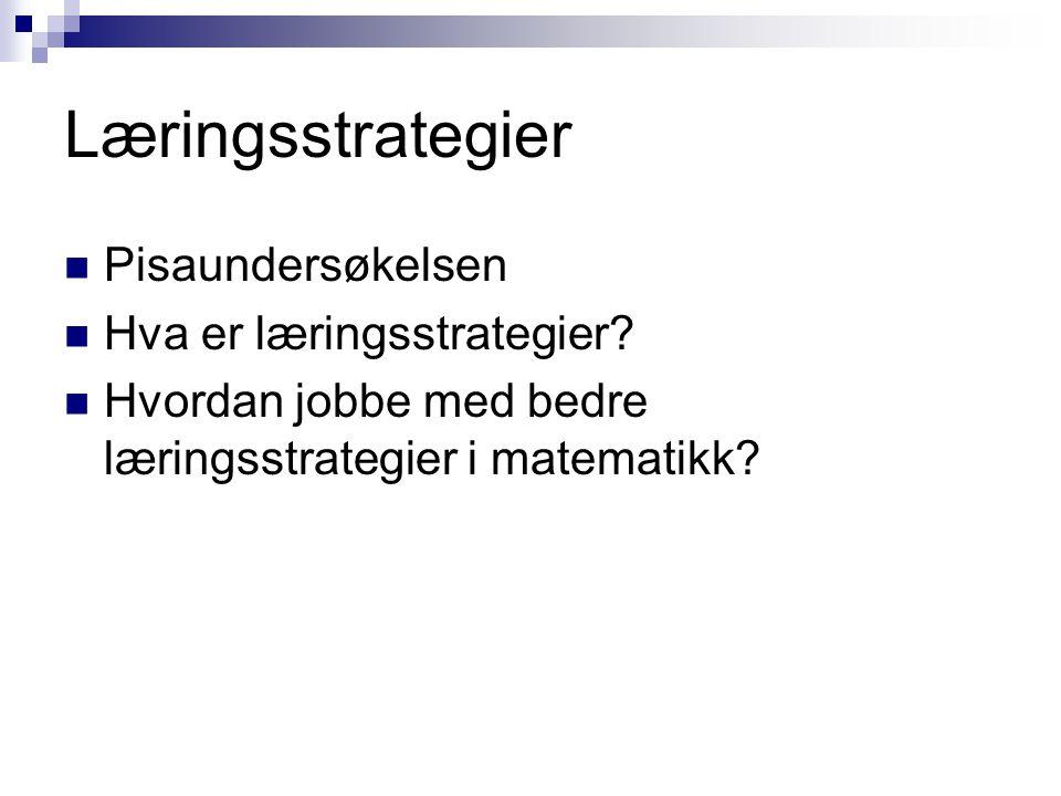 Læringsstrategier Pisaundersøkelsen Hva er læringsstrategier.