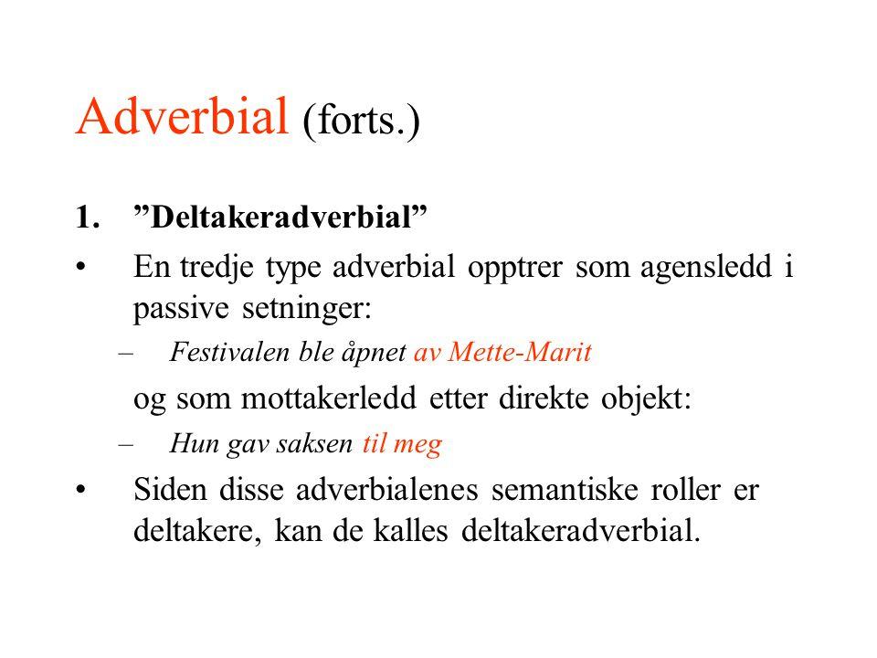"""Adverbial (forts.) 1.""""Deltakeradverbial"""" En tredje type adverbial opptrer som agensledd i passive setninger: –Festivalen ble åpnet av Mette-Marit og s"""