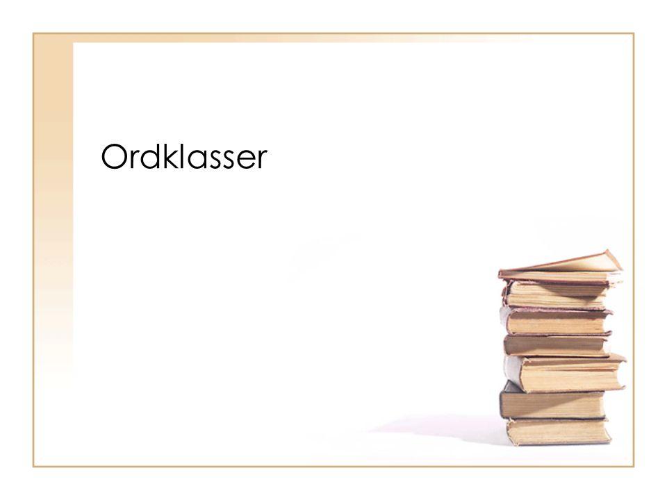 Tradisjonell ordklasseinndeling I tradisjonell skolegrammatikk skjer inndelingen av ord i klasser på vekslende grunnlag.