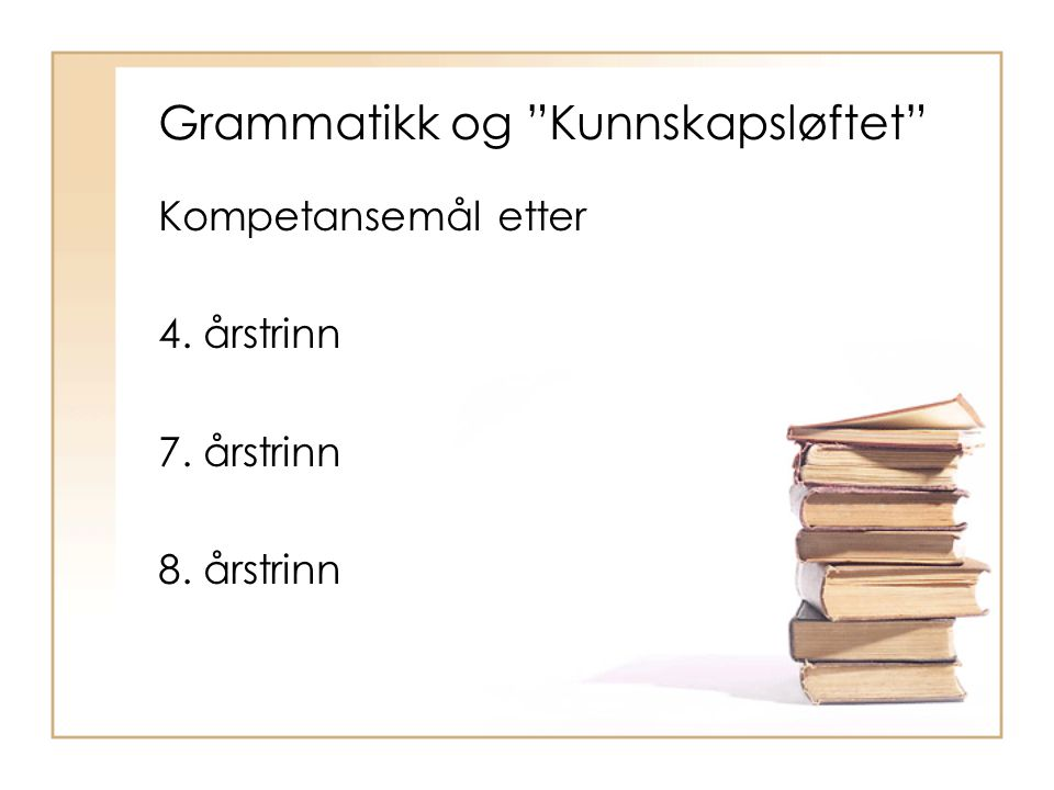 """Grammatikk og """"Kunnskapsløftet"""" Kompetansemål etter 4. årstrinn 7. årstrinn 8. årstrinn"""