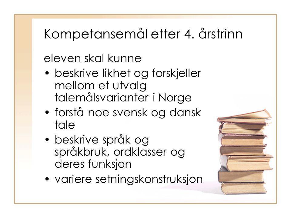 Kompetansemål etter 4. årstrinn eleven skal kunne beskrive likhet og forskjeller mellom et utvalg talemålsvarianter i Norge forstå noe svensk og dansk
