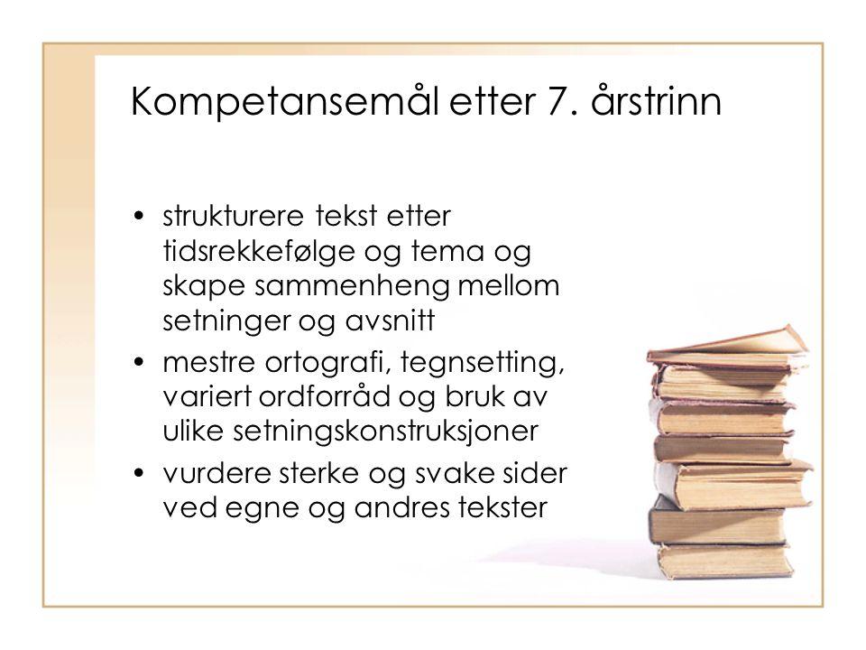 Kompetansemål etter 7. årstrinn strukturere tekst etter tidsrekkefølge og tema og skape sammenheng mellom setninger og avsnitt mestre ortografi, tegns