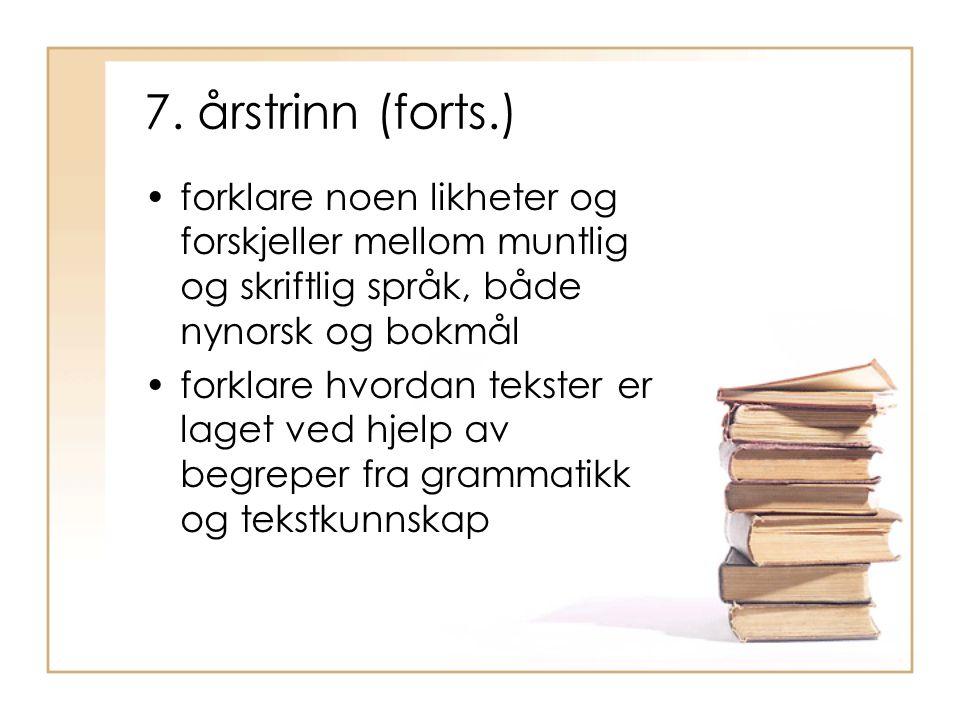 7. årstrinn (forts.) forklare noen likheter og forskjeller mellom muntlig og skriftlig språk, både nynorsk og bokmål forklare hvordan tekster er laget