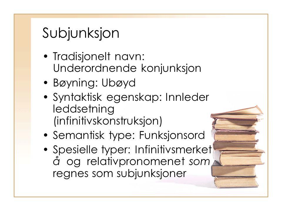 Subjunksjon Tradisjonelt navn: Underordnende konjunksjon Bøyning: Ubøyd Syntaktisk egenskap: Innleder leddsetning (infinitivskonstruksjon) Semantisk t