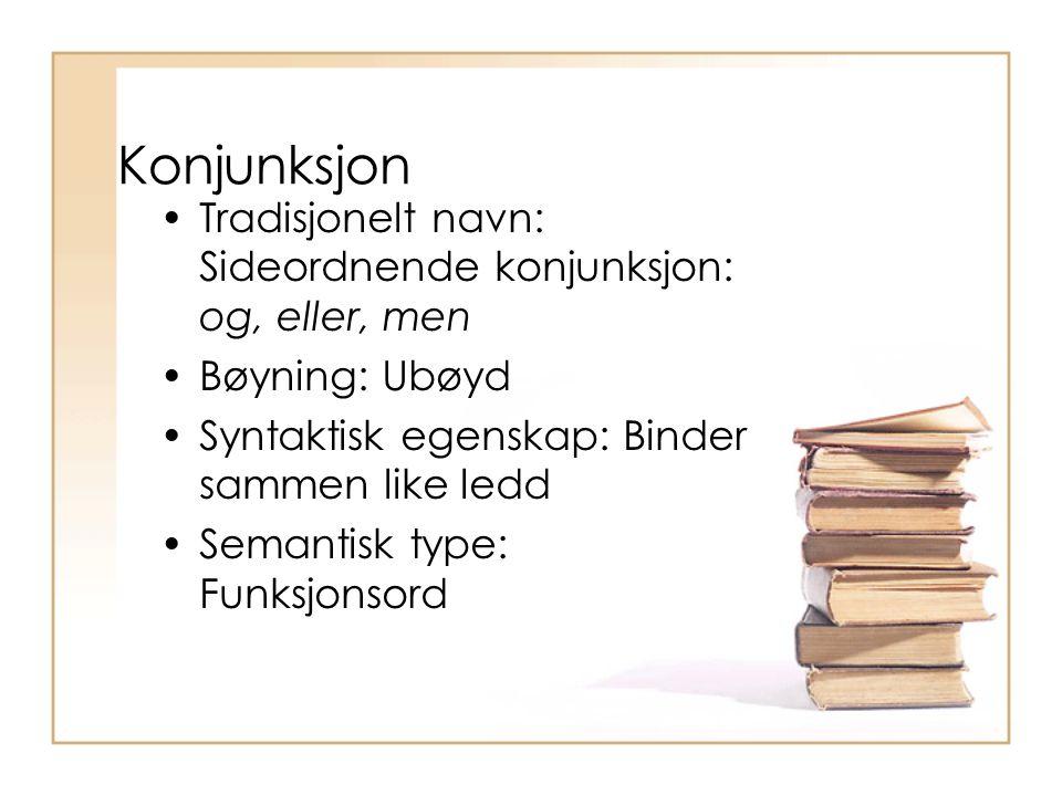 Konjunksjon Tradisjonelt navn: Sideordnende konjunksjon: og, eller, men Bøyning: Ubøyd Syntaktisk egenskap: Binder sammen like ledd Semantisk type: Fu