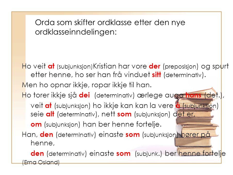 Orda som skifter ordklasse etter den nye ordklasseinndelingen: Ho veit at (subjunksjon) Kristian har vore der ( preposisjon ) og spurt etter henne, ho