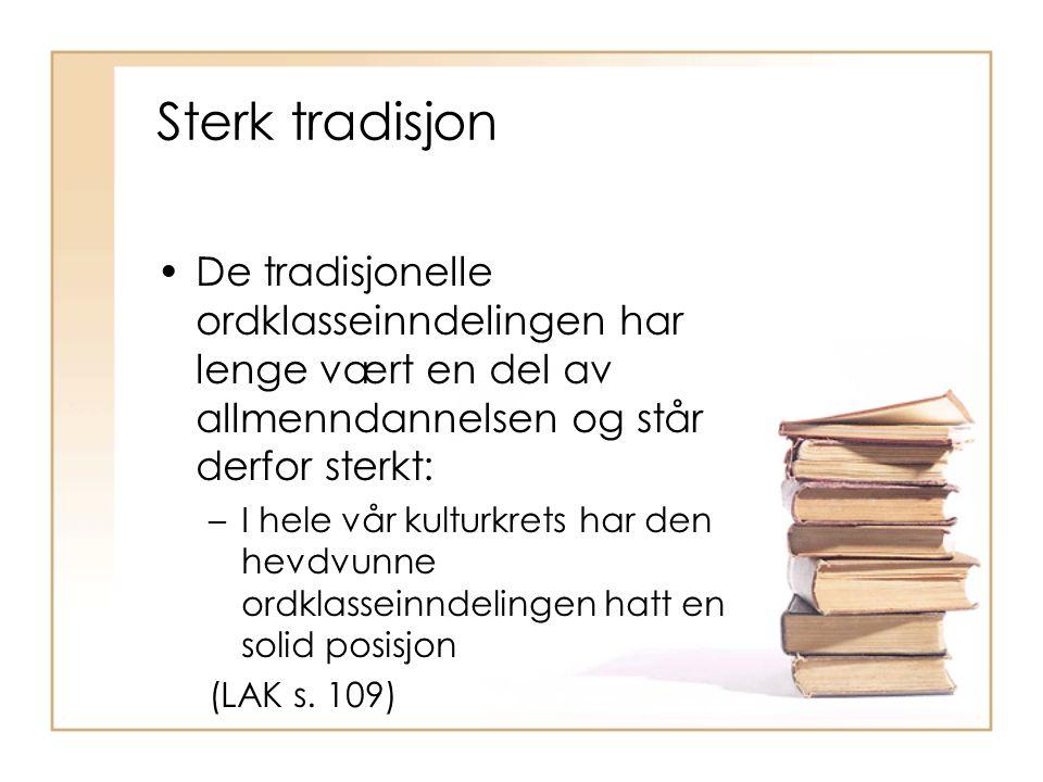 Sterk tradisjon De tradisjonelle ordklasseinndelingen har lenge vært en del av allmenndannelsen og står derfor sterkt: –I hele vår kulturkrets har den