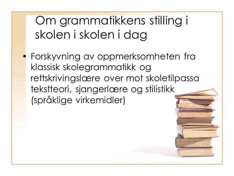 Om grammatikkens stilling i skolen i skolen i dag Forskyvning av oppmerksomheten fra klassisk skolegrammatikk og rettskrivingslære over mot skoletilpa