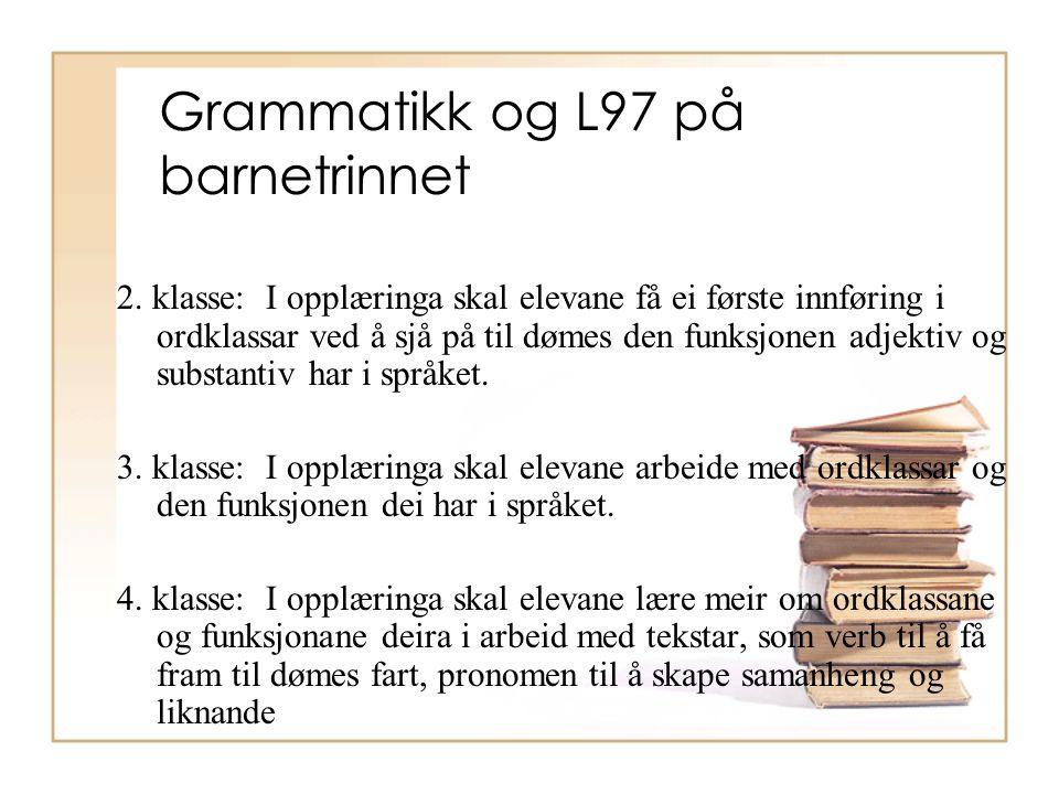 Grammatikk og L97 på barnetrinnet 2. klasse: I opplæringa skal elevane få ei første innføring i ordklassar ved å sjå på til dømes den funksjonen adjek