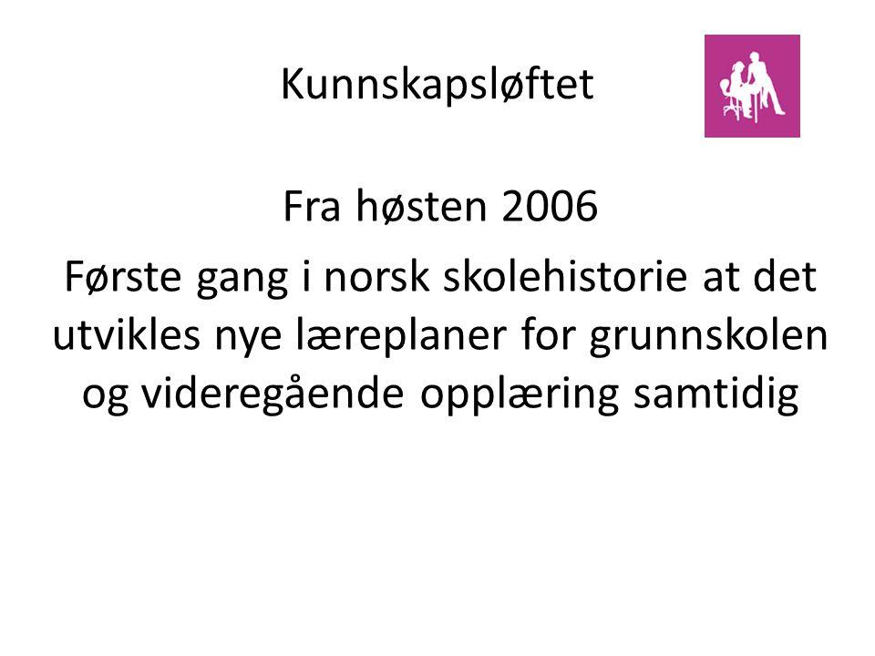 Kunnskapsløftet Fra høsten 2006 Første gang i norsk skolehistorie at det utvikles nye læreplaner for grunnskolen og videregående opplæring samtidig