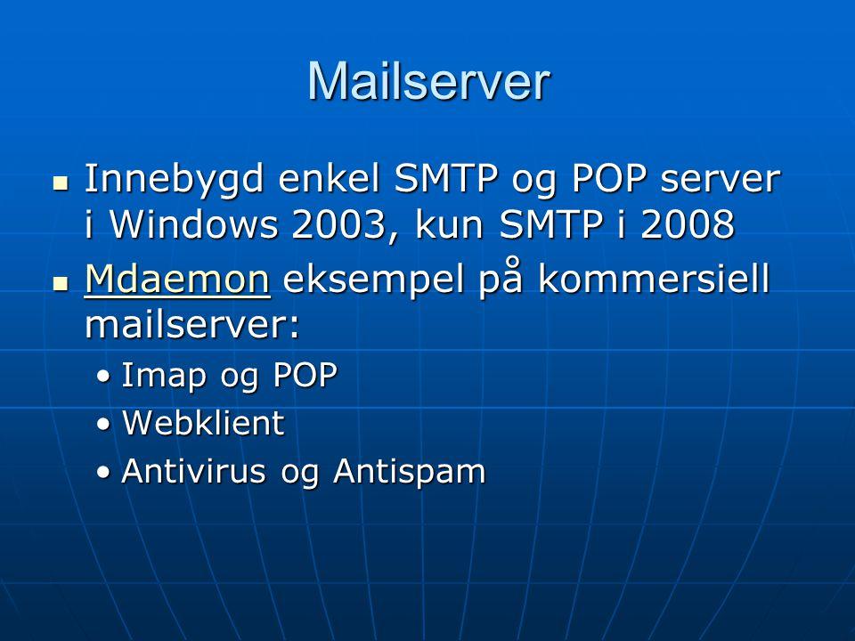 Mailserver Innebygd enkel SMTP og POP server i Windows 2003, kun SMTP i 2008 Innebygd enkel SMTP og POP server i Windows 2003, kun SMTP i 2008 Mdaemon eksempel på kommersiell mailserver: Mdaemon eksempel på kommersiell mailserver: Mdaemon Imap og POPImap og POP WebklientWebklient Antivirus og AntispamAntivirus og Antispam