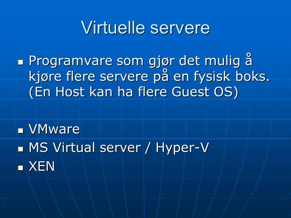 Virtuelle servere Programvare som gjør det mulig å kjøre flere servere på en fysisk boks.