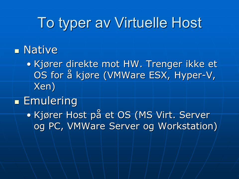 To typer av Virtuelle Host Native Native Kjører direkte mot HW.