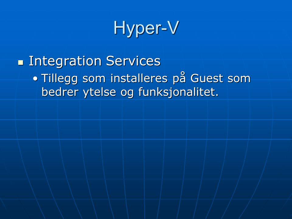 Hyper-V Integration Services Integration Services Tillegg som installeres på Guest som bedrer ytelse og funksjonalitet.Tillegg som installeres på Guest som bedrer ytelse og funksjonalitet.