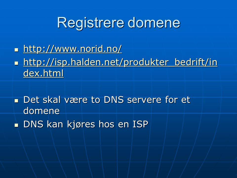 Registrere domene http://www.norid.no/ http://www.norid.no/ http://www.norid.no/ http://isp.halden.net/produkter_bedrift/in dex.html http://isp.halden.net/produkter_bedrift/in dex.html http://isp.halden.net/produkter_bedrift/in dex.html http://isp.halden.net/produkter_bedrift/in dex.html Det skal være to DNS servere for et domene Det skal være to DNS servere for et domene DNS kan kjøres hos en ISP DNS kan kjøres hos en ISP